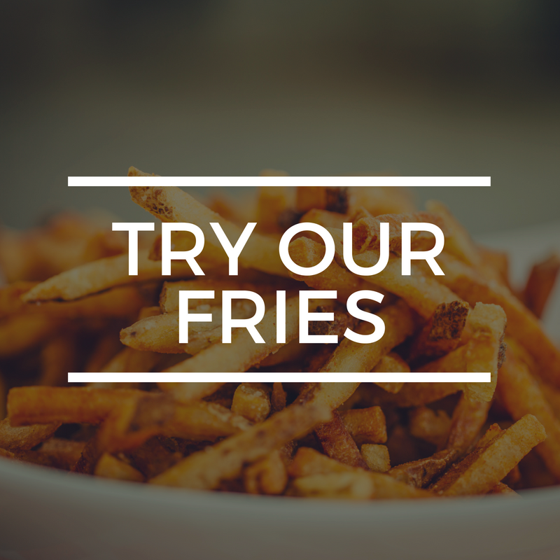 try our fries